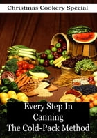 Every Step In Canning The Cold-Pack Method by Grace Viall Gray