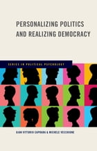 Personalizing Politics and Realizing Democracy by Gian Vittorio Caprara