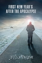 First New Year's After the Apocalypse by Jessica Payseur