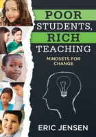 Poor Students, Rich Teaching: Mindsets for Change by Eric Jensen