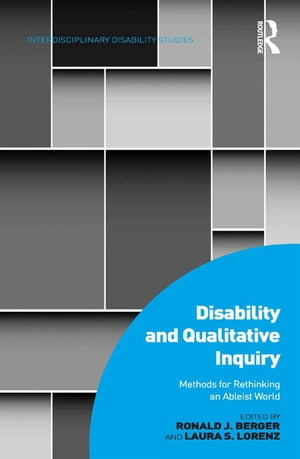 Disability and Qualitative Inquiry Methods for Rethinking an Ableist World