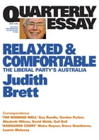 Quarterly Essay 19 Relaxed and Comfortable: The Liberal Party's Australia by Judith Brett