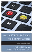 Online Trolling and Its Perpetrators: Under the Cyberbridge by Pnina Fichman