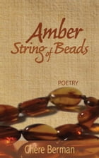 Amber String of Beads: Poetry by Chere Berman