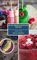 40 Easy Smoothie Recipes for Every Day - Mattis Lundqvist