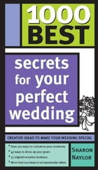 1000 Best Secrets for Your Perfect Wedding by Sharon Naylor