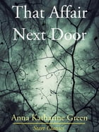 That Affair Next Door by Anna Katharine Green
