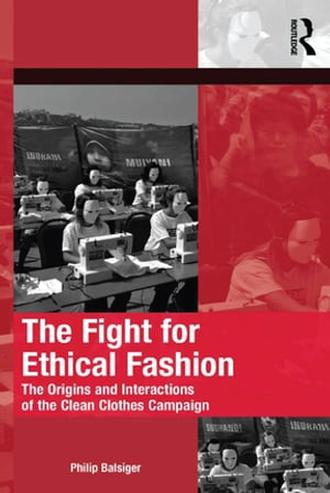 The Fight for Ethical Fashion The Origins and Interactions of the Clean Clothes Campaign