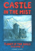 Castle in the Mist: Planet of the Dogs, #2 by Robert McCarty