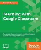 Teaching with Google Classroom by Michael Zhang