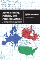 Agenda Setting, Policies, and Political Systems: A Comparative Approach by Christoffer Green-Pedersen