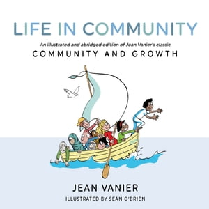 Life in Community: An illustrated and abridged edition of Jean Vanier's classic Community and Growth