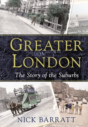 Greater London The Story of the Suburbs
