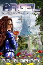 ARGEL: Book One - Planet of Refuge by B.B. Humphrey