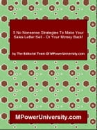 5 No Nonsense Strategies To Make Your Sales Letter Sell Or Your Money Back! by Editorial Team Of MPowerUniversity.com