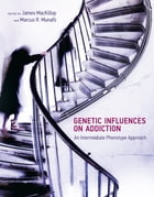 Genetic Influences on Addiction: An Intermediate Phenotype Approach by James MacKillop