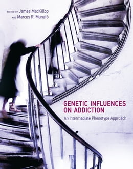 Book Genetic Influences on Addiction: An Intermediate Phenotype Approach by James MacKillop