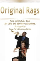Original Rags Pure Sheet Music Duet for Cello and Baritone Saxophone, Arranged by Lars Christian Lundholm by Pure Sheet Music