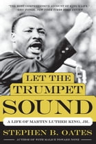 Let the Trumpet Sound: A Life of Martin Luther King, Jr. by Stephen B. Oates