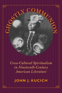 Ghostly Communion: Cross-Cultural Spiritualism in Nineteenth-Century American Literature