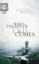 When the Day of Evil Comes (Day of Evil Series #1): A Novel of Suspense by Melanie Wells