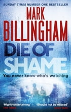 Die of Shame: The Number One Sunday Times bestseller by Mark Billingham