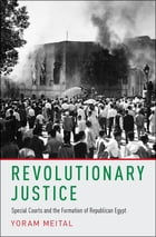 Revolutionary Justice: Special Courts and the Formation of Republican Egypt by Yoram Meital