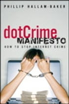 The dotCrime Manifesto: How to Stop Internet Crime by Phillip Hallam-Baker