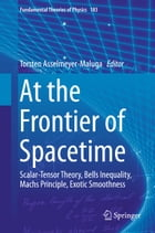 At the Frontier of Spacetime: Scalar-Tensor Theory, Bells Inequality, Machs Principle, Exotic Smoothness by Torsten Asselmeyer-Maluga