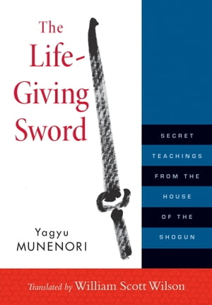 The Life-Giving Sword Secret Teachings from the House of the Shogun