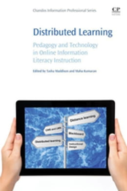 Book Distributed Learning: Pedagogy and Technology in Online Information Literacy Instruction by Tasha Maddison