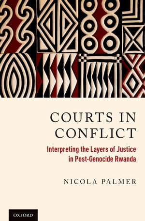 Courts in Conflict Interpreting the Layers of Justice in Post-Genocide Rwanda