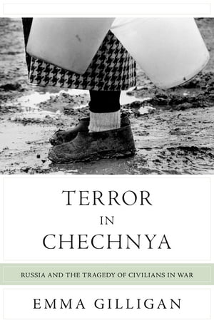 Terror in Chechnya Russia and the Tragedy of Civilians in War