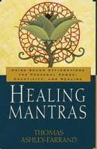 Healing Mantras: Using Sound Affirmations for Personal Power, Creativity, and Healing by Thom Ashley-Farrand