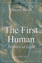 The first human : pebbles of light by Omero Rossi