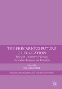 The Precarious Future of Education: Risk and Uncertainty in Ecology, Curriculum, Learning, and…