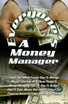 Everyone's A Money Manager: Teach Your Whole Family How To Manage Money Carefully With These Realistic Money Managing Tips On Ho by Cassey V. Pollin