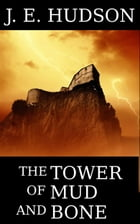 The Tower of Mud and Bone by J. E. Hudson