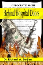 Behind Hospital Doors by Dr. Richard A. Berjian