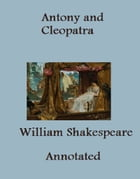 The Tragedy of Antony and Cleopatra (Annotated) by William Shakespeare