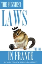 The Funniest Laws in France Top 100 by alex trostanetskiy
