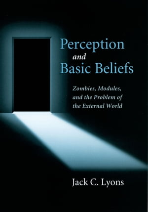 Perception and Basic Beliefs Zombies,  Modules,  and the Problem of the External World