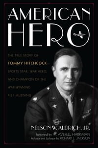 American Hero: The True Story of Tommy Hitchcock--Sports Star, War Hero, and Champion of the War…