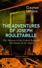 THE ADVENTURES OF JOSEPH ROULETABILLE: The Mystery of the Yellow Room & The Secret of the Night (Thriller Classics): One of the First Locked-Room Myst by Gaston Leroux