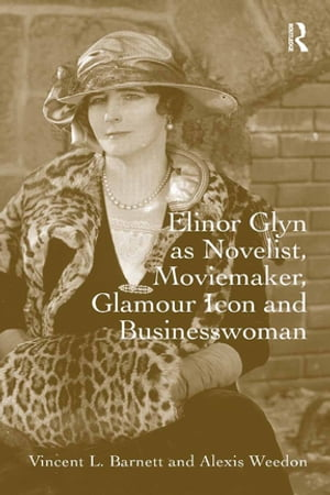 Elinor Glyn as Novelist,  Moviemaker,  Glamour Icon and Businesswoman