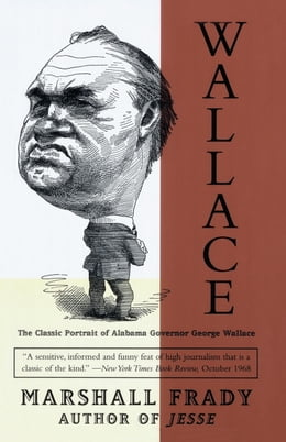 Book Wallace: The Classic Portrait of Alabama Governor George Wallace by Marshall Frady