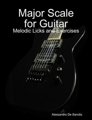 Major Scale for Guitar - Melodic Licks and Exercises by Alessandro De Sanctis