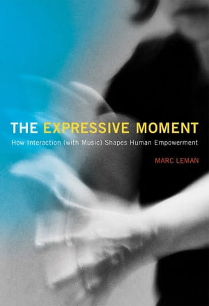 The Expressive Moment How Interaction (with Music) Shapes Human Empowerment