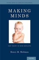 Making Minds: How Theory of Mind Develops by Professor Henry M. Wellman