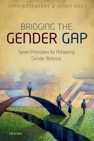 Bridging the Gender Gap Seven Principles for Achieving Gender Balance